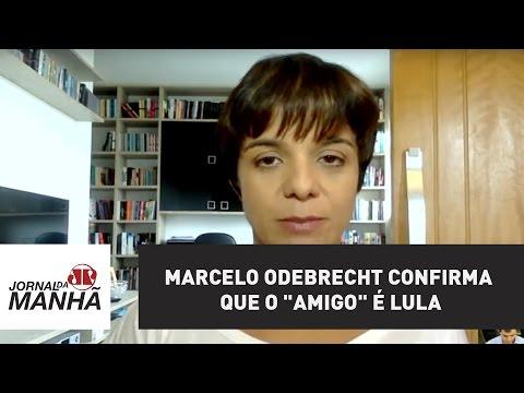 "Marcelo Odebrecht confirma que o ""Amigo"" é Lula   Vera Magalhães"