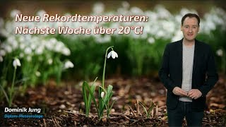 Unglaublich: Neue Rekordtemperaturen in Sicht! Nächste Woche über 20 Grad warm! (Mod.: Dominik Jung)