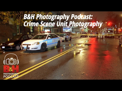 B&H Photography Podcast: Crime Scene Unit Photography