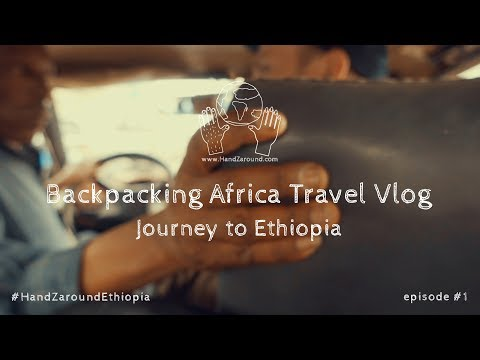 Journey to Ethiopia - Episode #1 - Backpacking Africa Travel Vlog