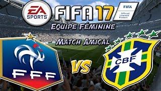 FIFA 17 Equipe Féminine FRANCE - BRÉSIL [MATCH AMICAL]