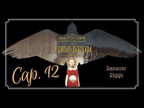 capítulo-12- -la-ciudad-desolada,-el-hogar-de-miss-peregrine-para-niños-peculiares-2-(audiolibro)