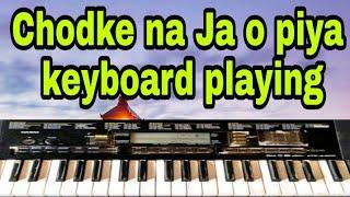 Chodke na Ja o piya keyboard playing