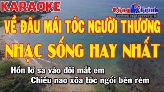 Karaoke | Về Đâu Mái Tóc Người Thương | Nhạc Sống Hay Nhất 2017 | Công Trình Keyboard Thanh Nhân