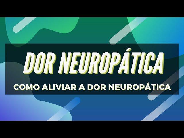 Dor Neuropática - Como Aliviar Dor Neuropática