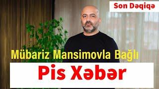 Mübariz Mansimovla Bağlı Pis Xəbər Son Dəqiqə xeberler
