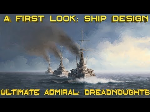 Ultimate Admiral: Dreadnoughts – A First Look: Ship Design