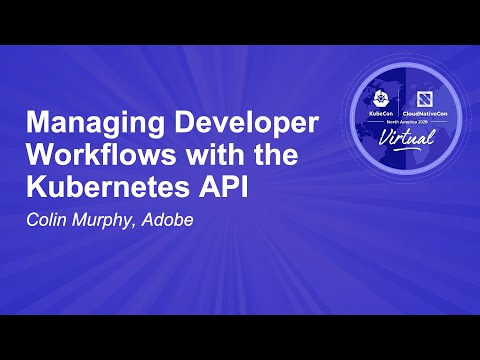Managing Developer Workflows with the Kubernetes API - Colin Murphy, Adobe