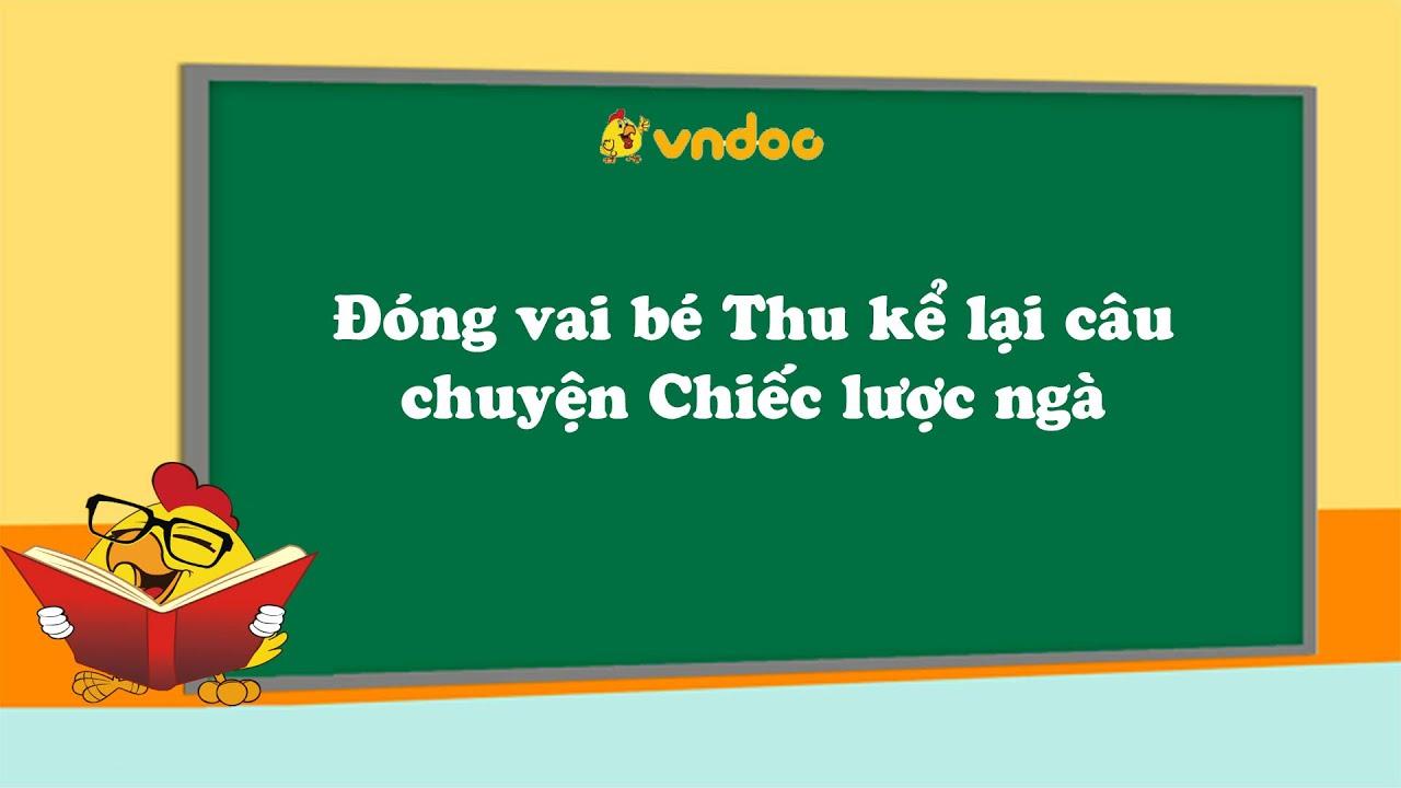 Đóng vai bé Thu kể lại câu chuyện Chiếc lược ngà – VnDoc.com