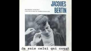Jacques Bertin - Je suis celui qui court