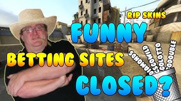 CS:GO BETTING SITES CLOSED? (FUNNY)