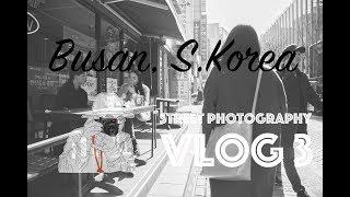 VLOG3:street photography, Busan, S.Korea