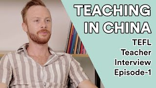 Teaching in China: TEFL Teacher Interview Episode 1