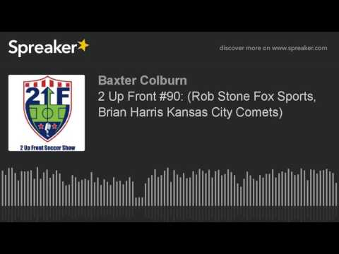 2 Up Front #90: (Rob Stone Fox Sports, Brian Harris Kansas City Comets)