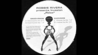 Robbie Rivera pres. Invasion - Relax (Groove Express Mix)