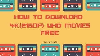 HOW to download 4K(2160p) UHD Movies for FREE