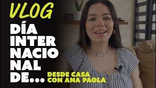 """Día Internacional de...   """"Desde Casa"""" con Ana Paola"""