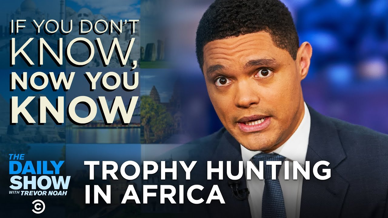 Download Trophy Hunting In Africa - If You Don't Know, Now You Know | The Daily Show