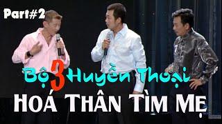 PART 2 BỘ 3 HUYỀN THOẠI | Việt Thảo, Vân Sơn &  Bảo Liêm | Hoá Thân Tìm Mẹ Vui Như Thế Nào?