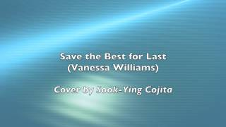 Save the Best for Last (Vanessa Williams) cover by SYC (Sook-Ying Cojita) (lyrics)