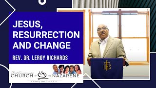 Jesus, Resurrection And Change - Rev. Dr. Leroy Richards