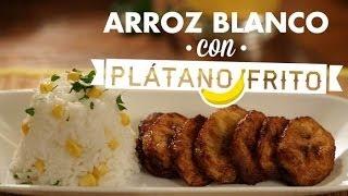 ¿Cómo preparar Arroz Blanco con Platano Frito? - Cocina Fresca
