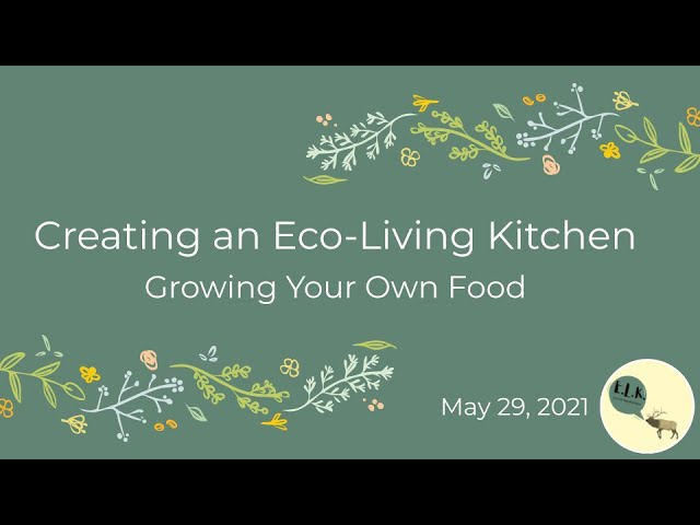 Creating an Eco Living Kitchen - Workshop 3: Growing Your Own Food (ELK)