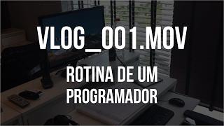 VLOG_001.MOV | Rotina de um Programador