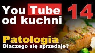 Patologia - dlaczego się sprzedaje? - You Tube od kuchni cz. 14