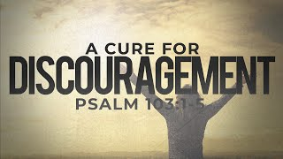 A Cure For Discouragement