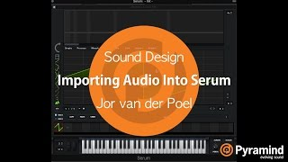 Sound Design | Importing Audio Into Serum | Jor van der Poel