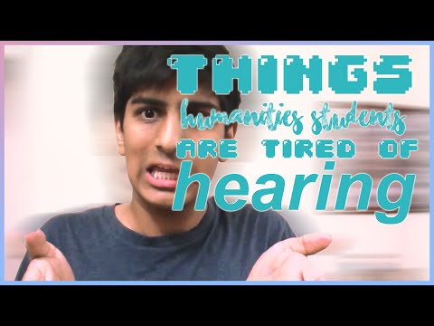 STUFF HUMANITIES STUDENTS ARE TIRED OF HEARING!