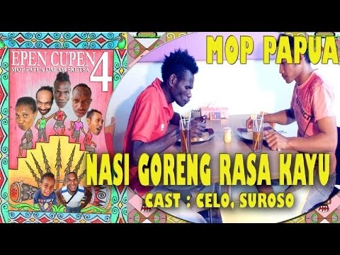 "EPEN CUPEN 4 Mop Papua :""NASI GORENG RASA KAYU"""