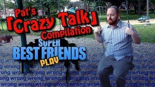 Pats Crazy Talk Compilation - Best Friends Play