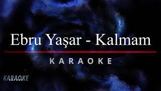 Ebru Yaşar kalmam karaoke 🎤