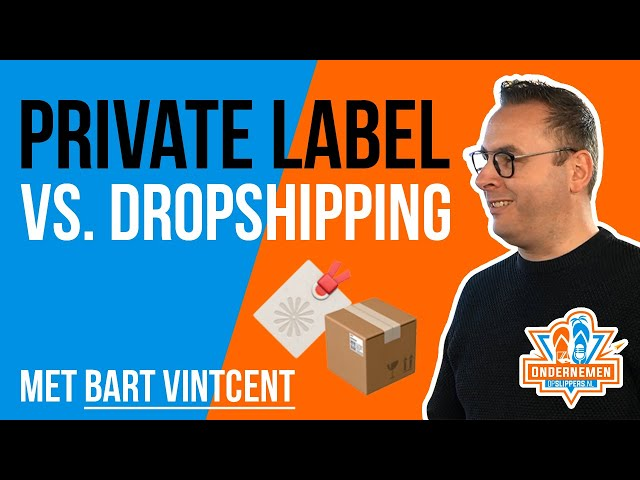 Private label vs Dropshipping met Bart Vintcent