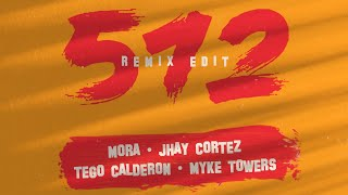 512 - Mora, Jhay Cortez ft. Tego Calderón, Myke Towers | Remix Edit