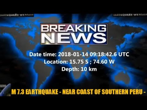 M 7.3 EARTHQUAKE - NEAR COAST OF SOUTHERN PERU - Jan 14, 2018