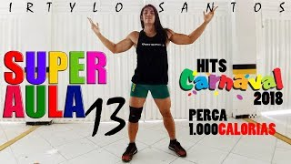 SUPER AULA 13 - Hits Carnaval 2018 | 30 Minutos de Ritmos | Professor Irtylo Santos