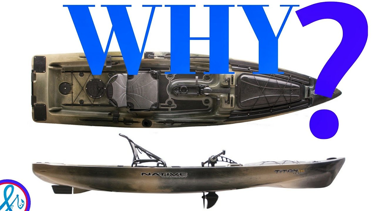 Native Watercraft Titan Propel 13 5 WHY???