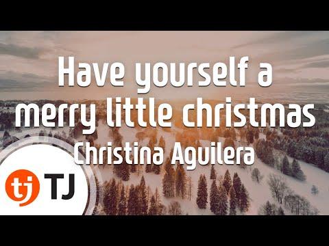 [TJ노래방] Have yourself a merry little christmas - Christina Aguilera / TJ Karaoke