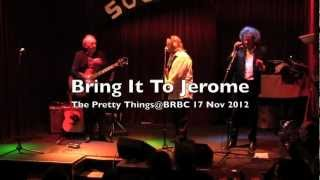 Bring It To Jerome - PrettyThings@BRBC17Nov12