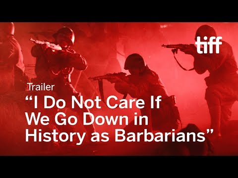 I DO NOT CARE IF WE GO DOWN IN HISTORY AS BARBARIANS Trailer | TIFF 2018