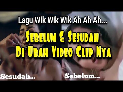 Lagu Wik Wik Wik Ah Ah Ah Sebelum & Sesudah Di Ubah Video Clip Nya Begini...