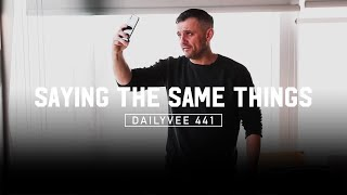 To anyone that says I'm too repetitive… | DailyVee 441