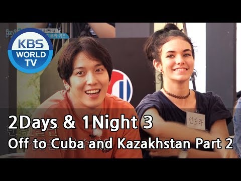 2Days & 1Night Season3 : 10-Year Anniversary, Off to Cuba and Kazakhstan Part 2  [ENG/TAI/2018.1.21]