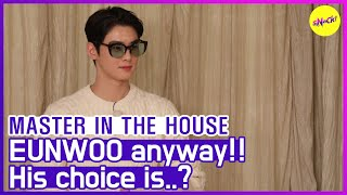 [HOT CLIPS] [MASTER IN THE HOUSE ] Was going to be EUNWOO anyway😎😎 (ENG SUB)
