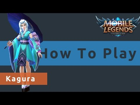 How To Play Kagura - Mobile Legends