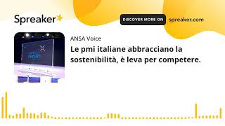 Le pmi italiane abbracciano la sostenibilità, è leva per competere.