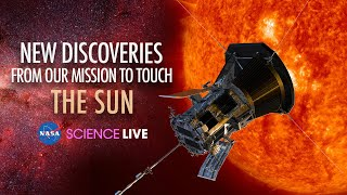 NASA Science Live: New Discoveries from Our Mission to Touch the Sun